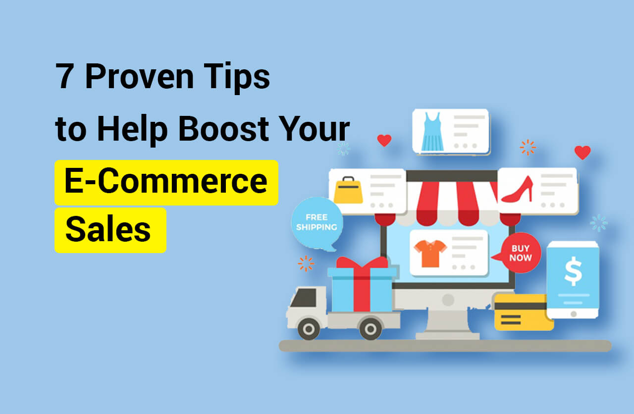 7 Proven Tips to Help Boost Your E-Commerce Sales
