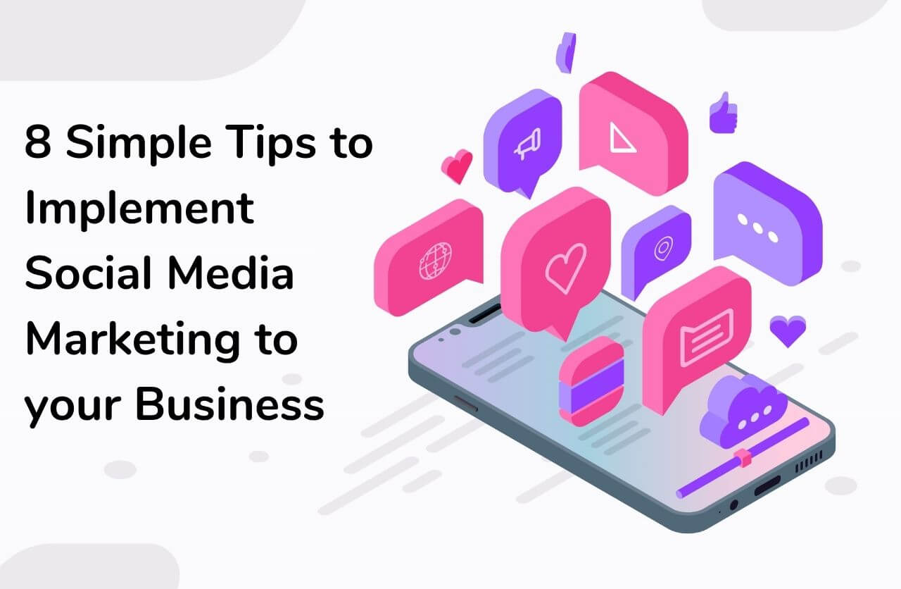 8 Simple Tips to Implement Social Media Marketing to your Business