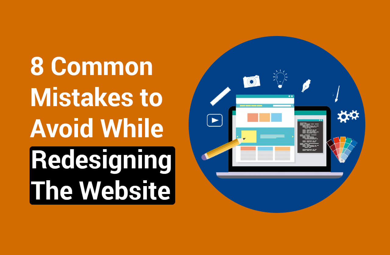 8 Common Mistakes to Avoid While Redesigning the Website