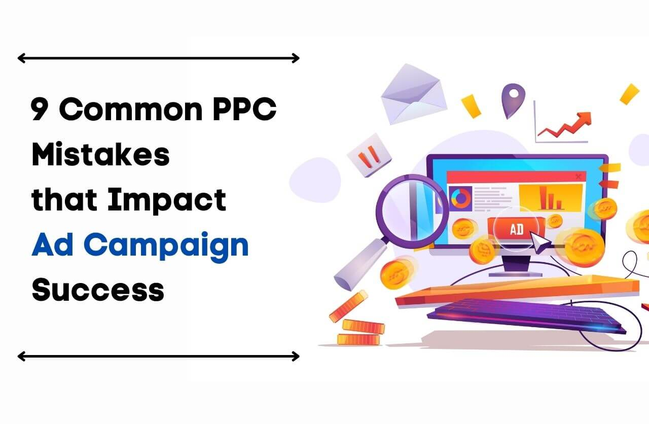 PPC Mistakes that impact ad campaign