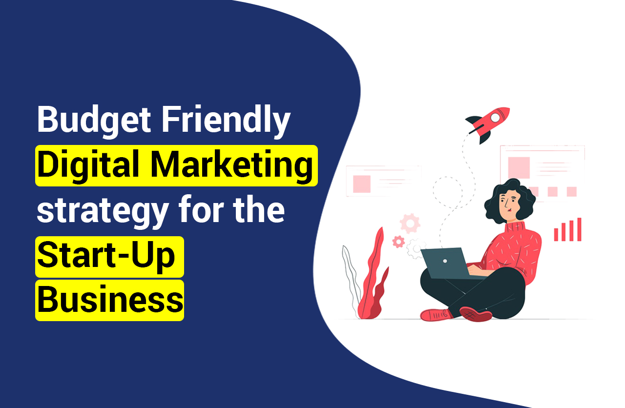 Budget Friendly Digital Marketing Strategy for the Start-up Business