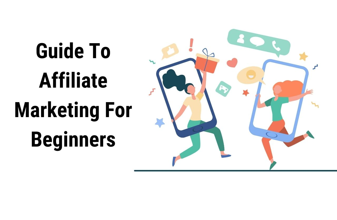 Guide To Affiliate Marketing in 2021