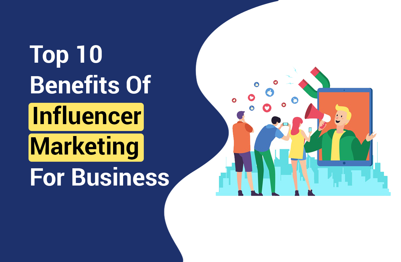 Top 10 Benefits Of Influencer Marketing For Business