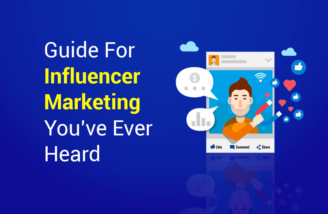 Guide to Influencer Marketing You've Ever Heard