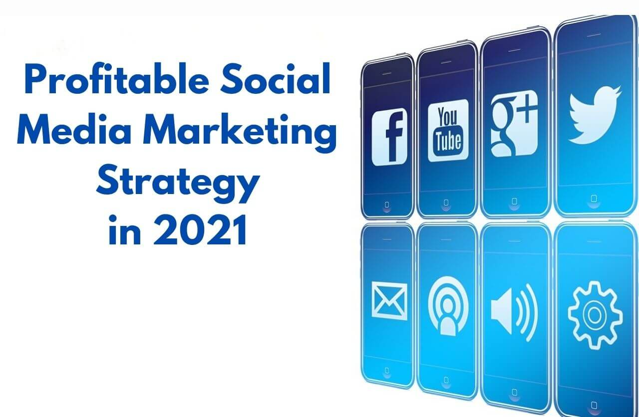 Profitable Social Media Marketing Strategy in 2021