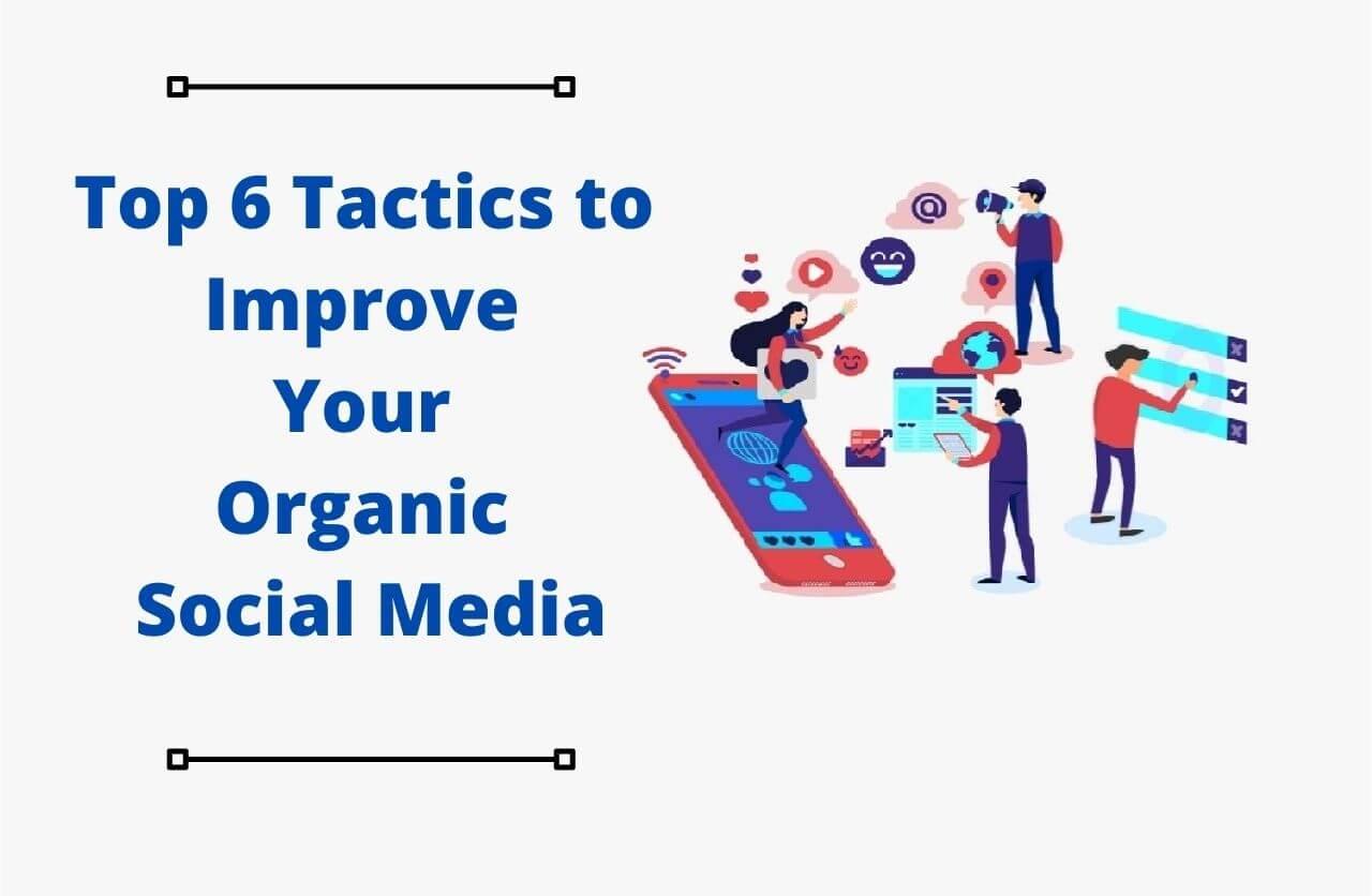 Top 6 Tactics to Improve Your Organic Social Media