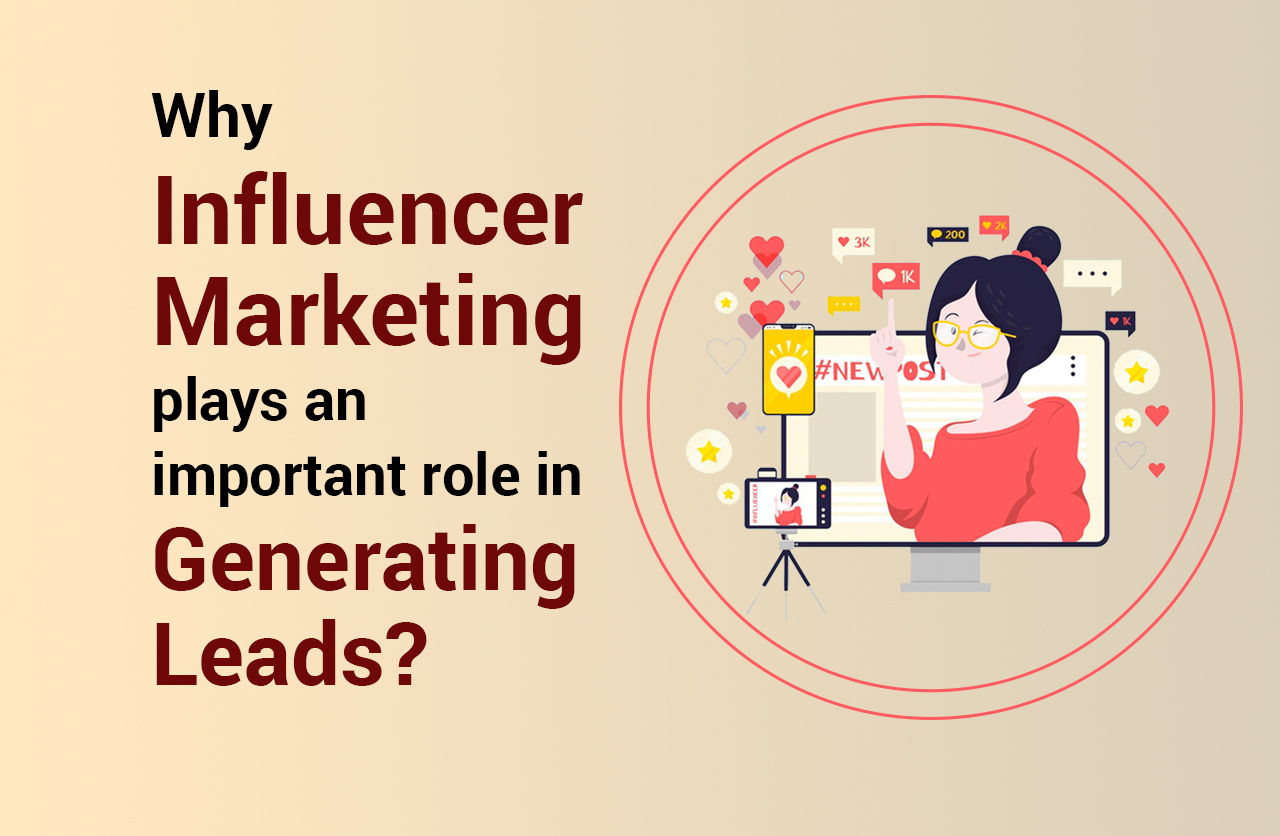 Why Influencer Marketing plays an important role in Generating Leads