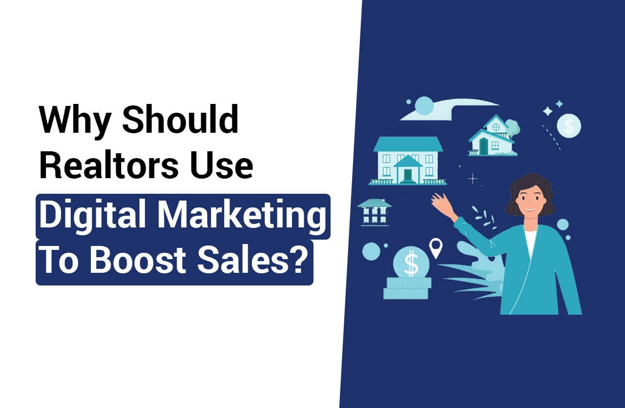 Why Realtors should use digital marketing to Boost Sales